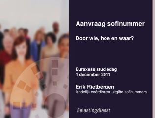 Aanvraag sofinummer Door wie, hoe en waar? Euraxess studiedag 1 december 2011 Erik Rietbergen