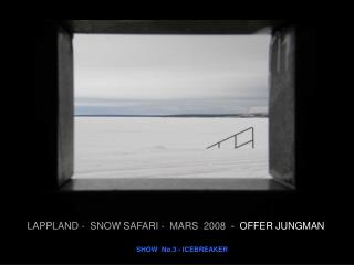 LAPPLAND -  SNOW SAFARI -  MARS  2008   -  OFFER JUNGMAN