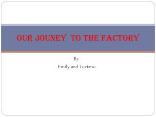 OUR JOUNEY  to the factory