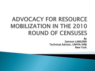 ADVOCACY FOR RESOURCE MOBILIZATION IN THE 2010 ROUND OF CENSUSES