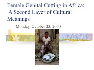 Female Genital Cutting in Africa:  A Second Layer of Cultural Meanings
