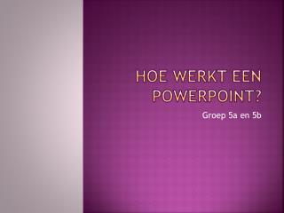 Hoe werkt een  powerpoint ?
