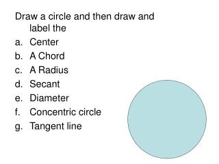 Draw a circle and then draw and label the  Center A Chord A Radius Secant Diameter