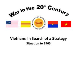 Vietnam: In Search of a Strategy  Situation to 1965