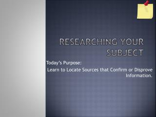 Researching Your Subject