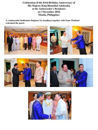 A. Ambassador Kulkumut Singhara Na Ayudhaya together with Team Thailand welcomed the guests