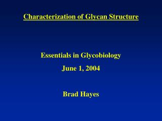 Characterization of Glycan Structure Essentials in Glycobiology June 1, 2004 Brad Hayes