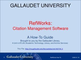 GALLAUDET UNIVERSITY RefWorks:  Citation Management Software