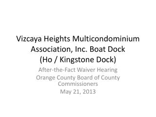 Vizcaya  Heights  Multicondominium  Association, Inc. Boat Dock (Ho /  Kingstone  Dock)