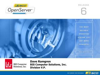 Dave Ramgren BIS Computer Solutions, Inc. Division V.P.