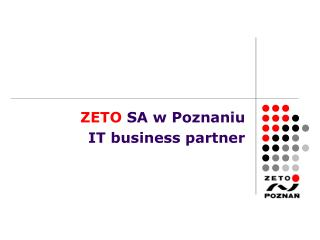 ZETO  SA w Poznaniu IT business partner
