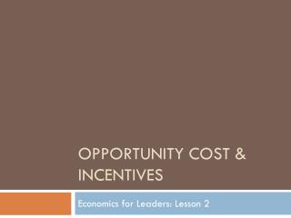 Opportunity Cost & Incentives