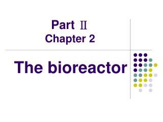 The bioreactor