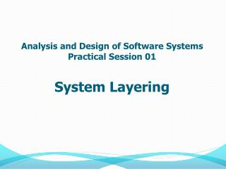 Analysis and Design of Software Systems Practical Session 01 System Layering