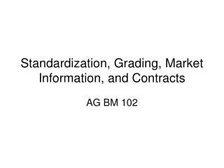 Standardization, Grading, Market Information, and Contracts