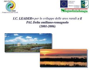 I.C. LEADER+  per lo sviluppo delle aree rurali  e il  PAL Delta emiliano-romagnolo  (2001-2006)