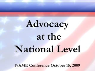 Advocacy  at the  National Level NAME Conference October 15, 2009