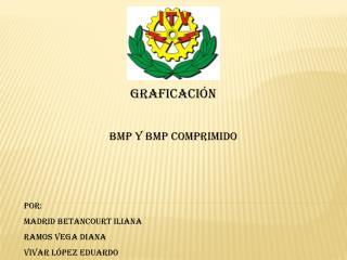 GRAFICACIÓN BMP Y BMP COMPRIMIDO POR: MADRID BETANCOURT ILIANA RAMOS VEGA DIANA