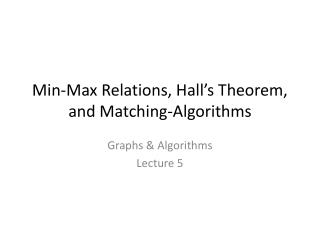 Min-Max Relations, Hall's Theorem,  and Matching-Algorithms