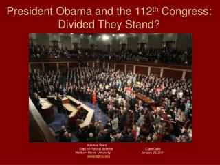 President Obama and the 112 th  Congress:  Divided They Stand?
