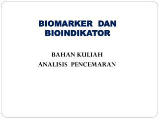BIOMARKER  DAN  BIOINDIKATOR