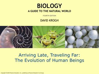 Arriving Late, Traveling Far: The Evolution of Human Beings