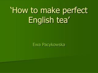 'How to make perfect English tea'