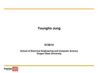 Youngho  Jung 012614 School of Electrical Engineering and Computer Science Oregon State University