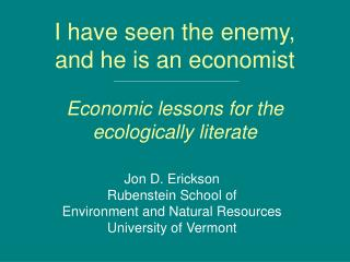 I have seen the enemy, and he is an economist Economic lessons for the ecologically literate