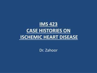 IMS 423 CASE HISTORIES ON  ISCHEMIC HEART DISEASE