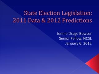 State Election Legislation: 2011 Data & 2012 Predictions