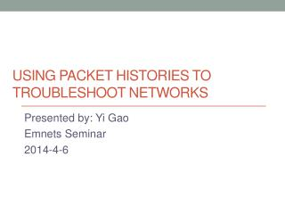 Using  Packet Histories  to Troubleshoot  Networks