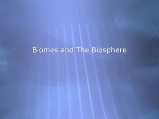 Biomes and The Biosphere