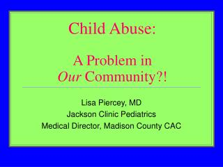 Child Abuse: A Problem in  Our  Community?!