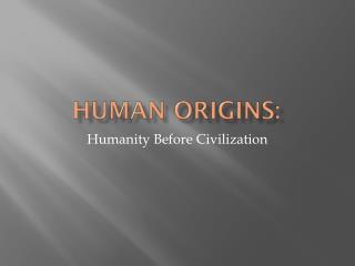 Human Origins: