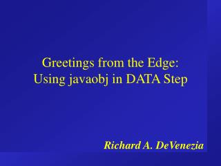 Greetings from the Edge: Using javaobj in DATA Step