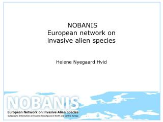 NOBANIS European network on  invasive alien species Helene Nyegaard Hvid