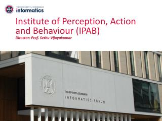 Institute of Perception, Action and Behaviour (IPAB) Director: Prof. Sethu Vijayakumar