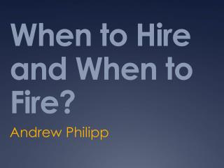 When to Hire and When to Fire?