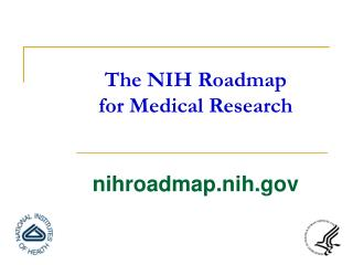 The NIH Roadmap for Medical Research nihroadmap.nih