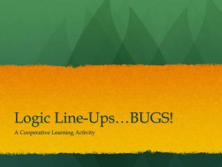Logic Line-Ups…BUGS!
