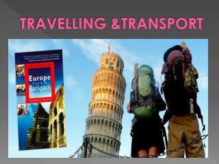 TRAVELLING &TRANSPORT