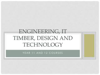 Engineering, IT Timber, Design and Technology