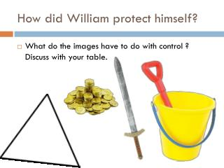 How did William protect himself?