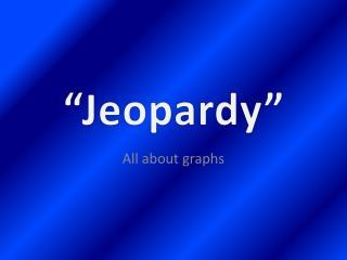 """""""Jeopardy"""""""