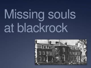 Missing souls at  blackrock