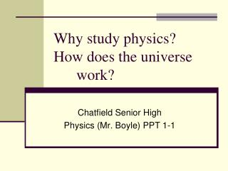 Why study physics? How does the universe 	 	work?
