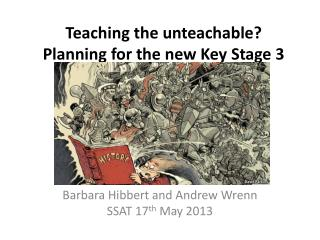 Teaching the  unteachable ? Planning for the new Key Stage 3