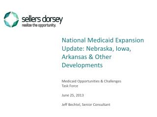 Medicaid Opportunities & Challenges Task Force June 25, 2013 Jeff Bechtel, Senior Consultant