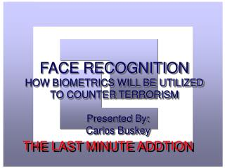 FACE RECOGNITION HOW BIOMETRICS WILL BE UTILIZED TO COUNTER TERRORISM